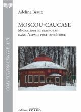 A. Braux - Moscou/Caucase : migrations et diasporas dans l'espace post-soviétique. Trajectoires sud-caucasiennes en Fédération de Russie