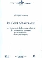 M. Yardım - Islam et Démocratie. Les fondements de la pensée politique des islamistes de la période pré-républicaine: le cas de Said Nursî